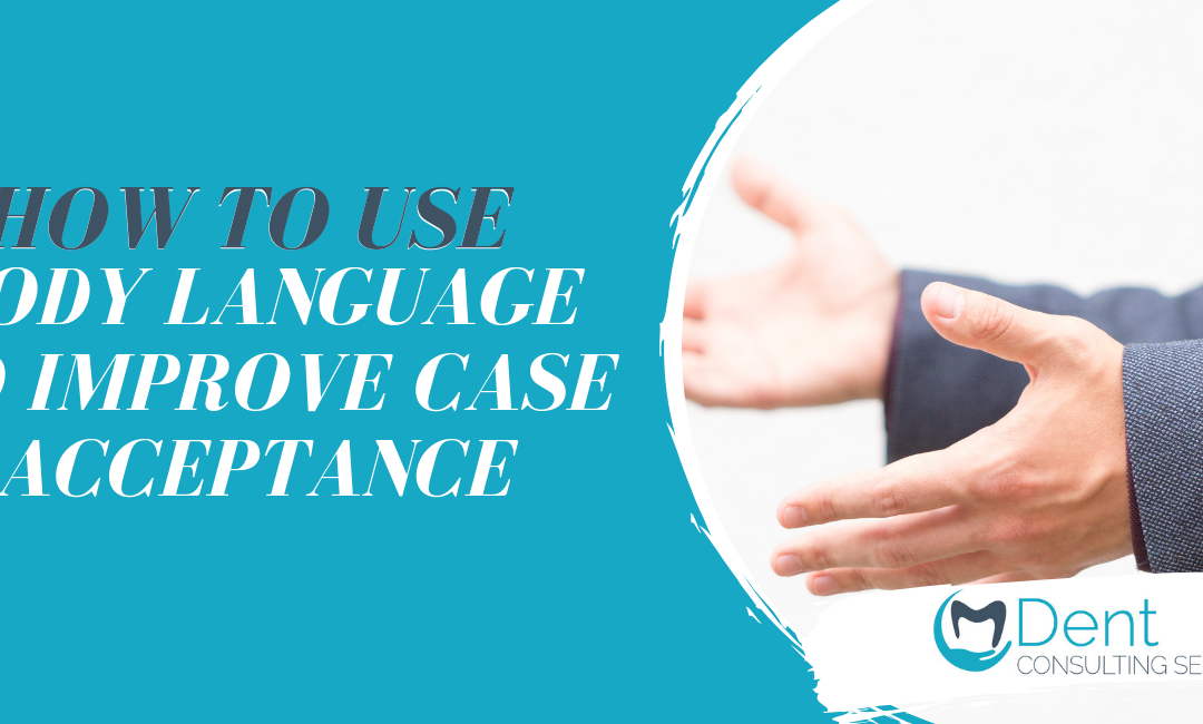 Using Body Language to Improve Case Acceptance